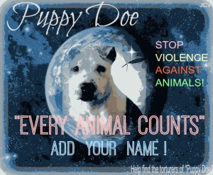 "PUPPY DOE'S campaign to bring more awareness on animal cruelty. Please add your name to this list in support of raising awareness and advocating for every animal, because : ""EVERY ANIMAL COUNTS"""